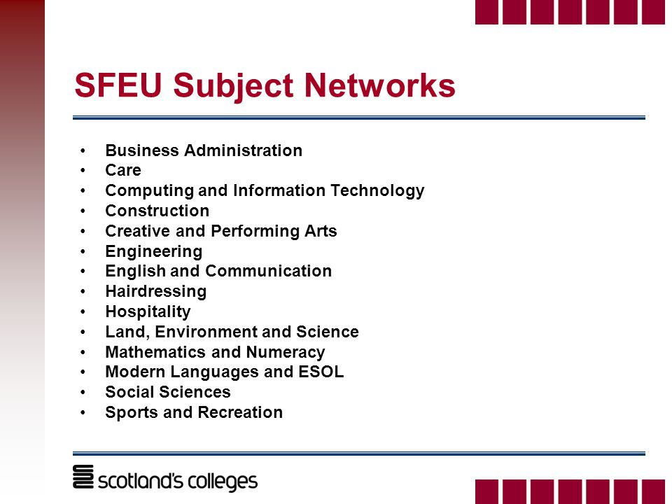 SFEU Subject Networks Business Administration Care Computing and Information Technology Construction Creative and Performing Arts Engineering English and Communication Hairdressing Hospitality Land, Environment and Science Mathematics and Numeracy Modern Languages and ESOL Social Sciences Sports and Recreation