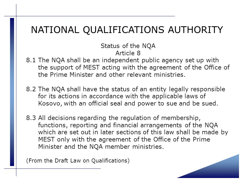 NATIONAL QUALIFICATIONS AUTHORITY Status of the NQA Article The NQA shall be an independent public agency set up with the support of MEST acting with the agreement of the Office of the Prime Minister and other relevant ministries.