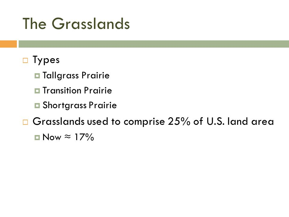 The Grasslands  Types  Tallgrass Prairie  Transition Prairie  Shortgrass Prairie  Grasslands used to comprise 25% of U.S.