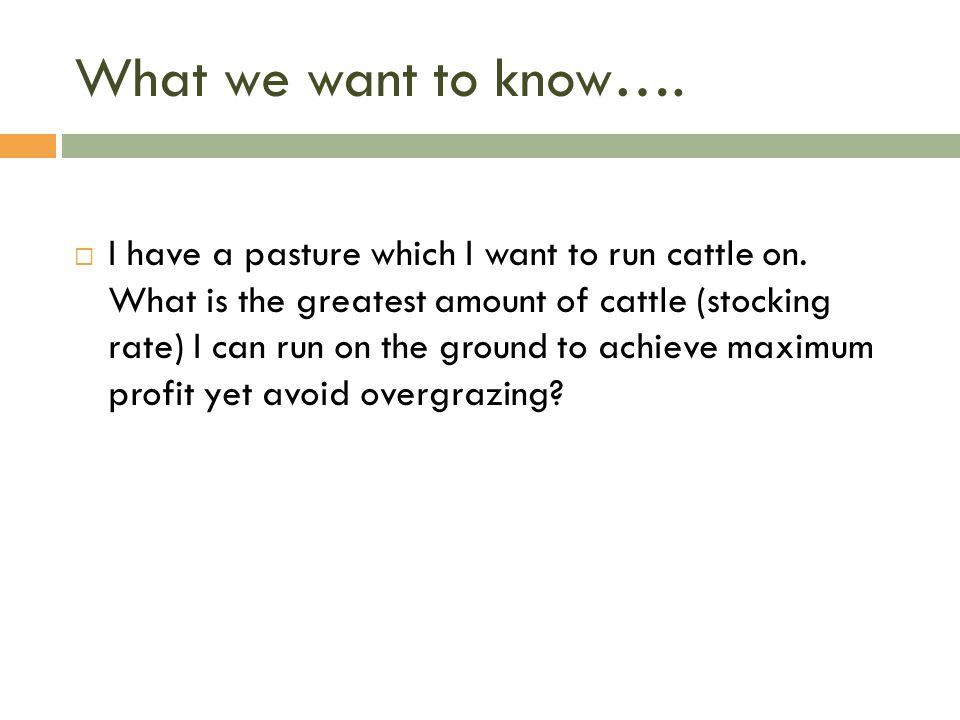 What we want to know….  I have a pasture which I want to run cattle on.