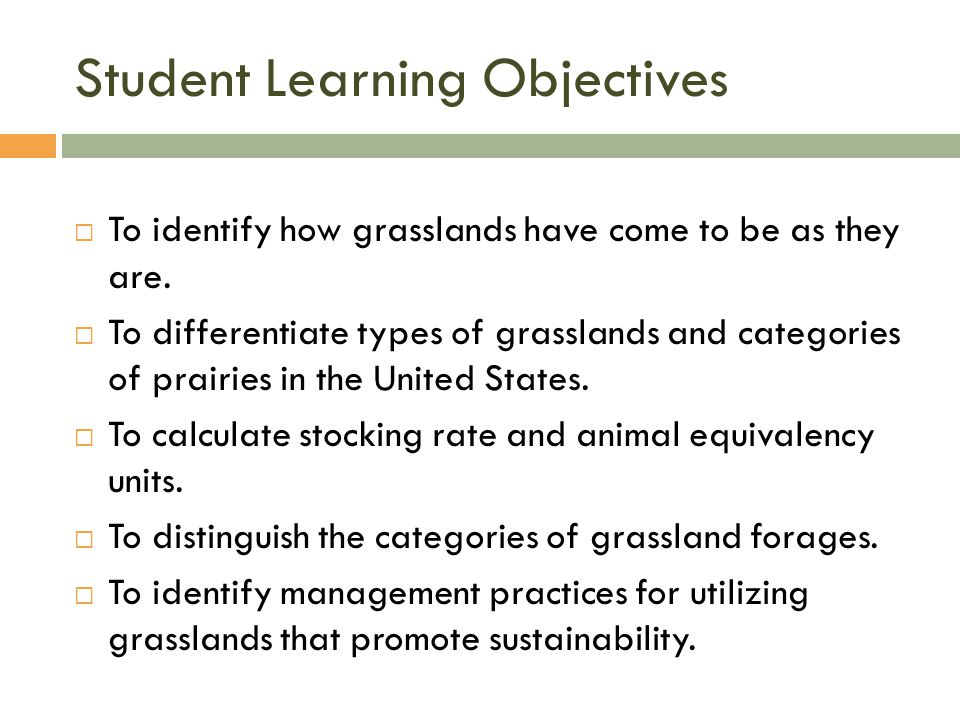 Student Learning Objectives  To identify how grasslands have come to be as they are.