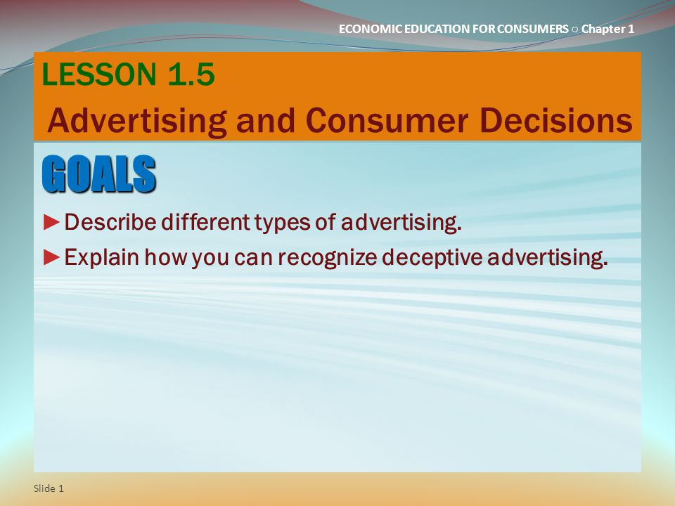 ECONOMIC EDUCATION FOR CONSUMERS ○ Chapter 1 LESSON 1.5 Advertising and Consumer Decisions GOALS ► Describe different types of advertising.