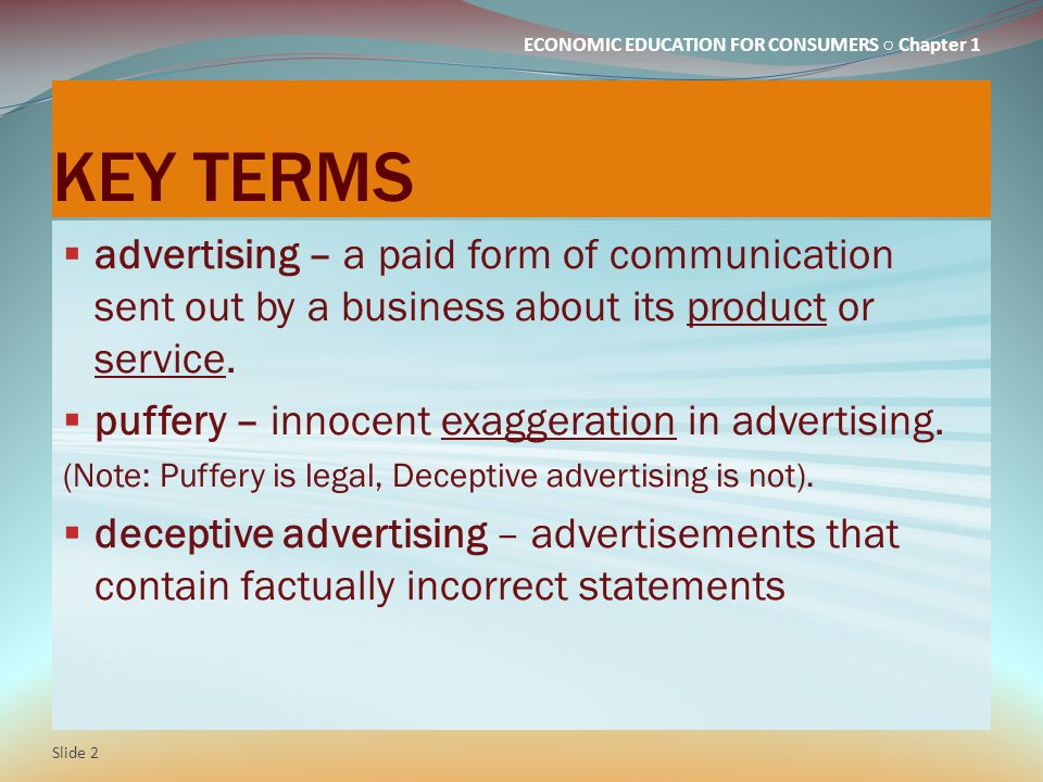 ECONOMIC EDUCATION FOR CONSUMERS ○ Chapter 1 KEY TERMS  advertising – a paid form of communication sent out by a business about its product or service.