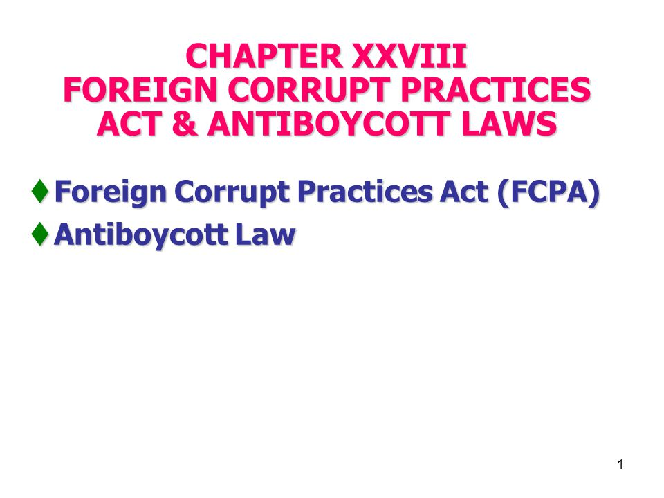 1 Chapter Xxviii Foreign Corrupt Practices Act Antiboycott