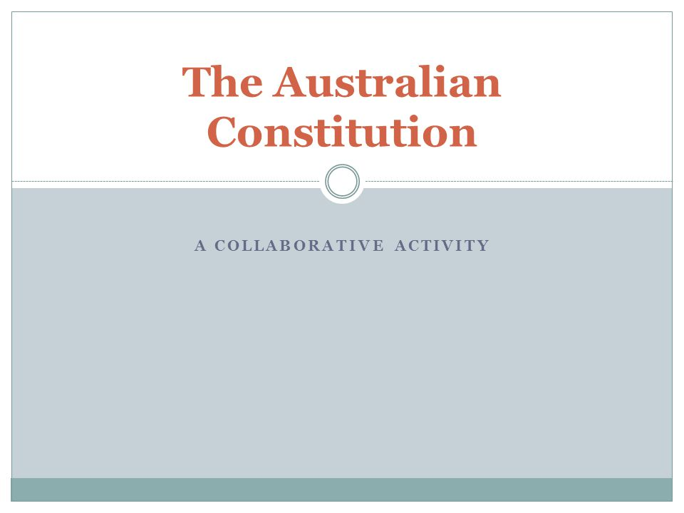 A COLLABORATIVE ACTIVITY The Australian Constitution