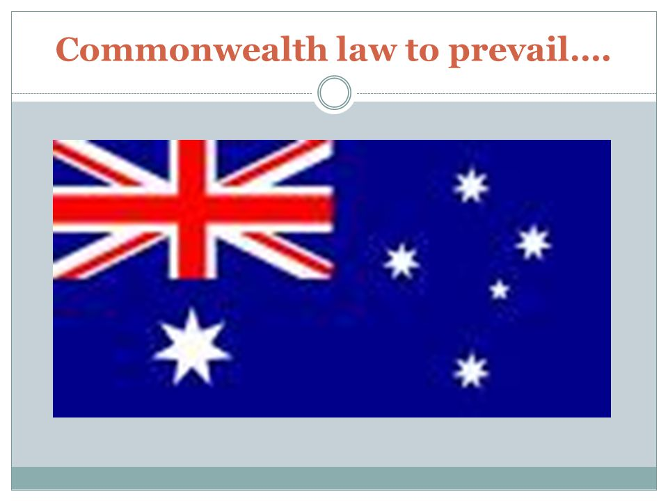 Commonwealth law to prevail….