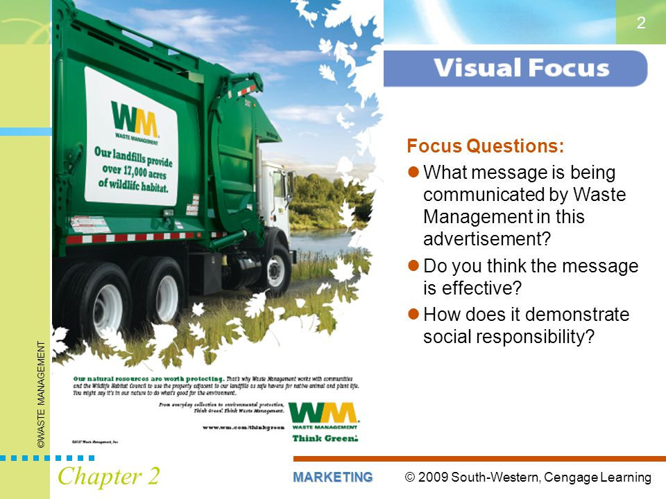 © 2009 South-Western, Cengage LearningMARKETING Chapter 2 2 Focus Questions: What message is being communicated by Waste Management in this advertisement.