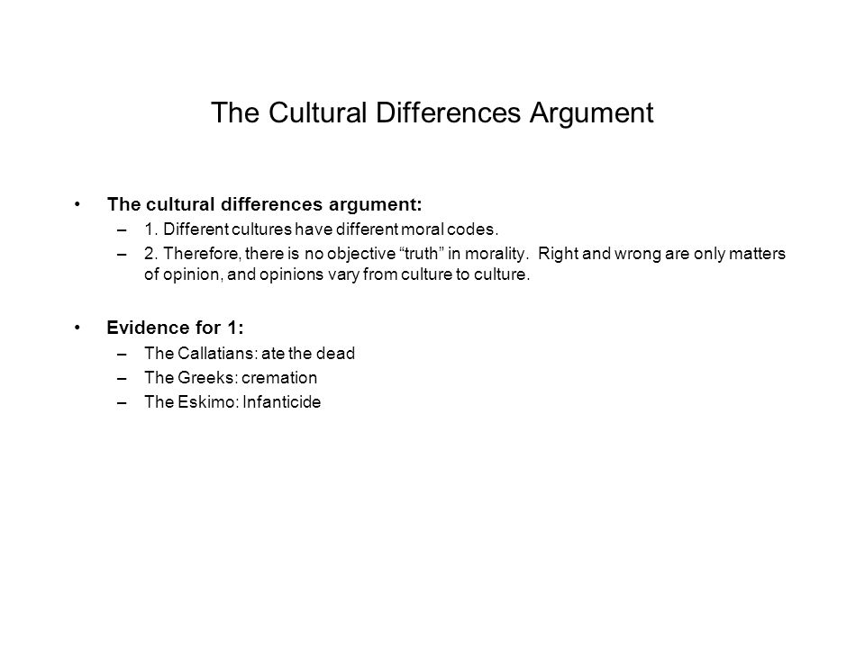 The Cultural Differences Argument The cultural differences argument: –1.