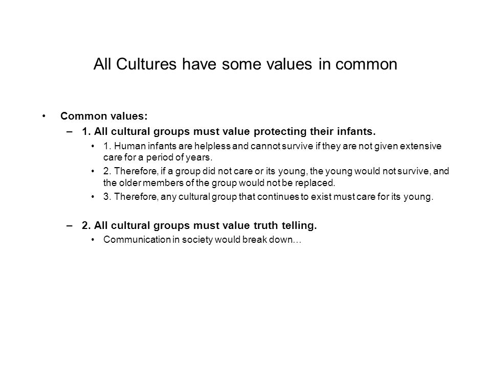 All Cultures have some values in common Common values: –1.