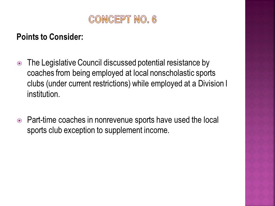 Points to Consider:  The Legislative Council discussed potential resistance by coaches from being employed at local nonscholastic sports clubs (under current restrictions) while employed at a Division I institution.