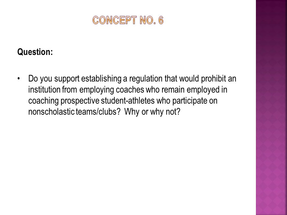 Question: Do you support establishing a regulation that would prohibit an institution from employing coaches who remain employed in coaching prospective student-athletes who participate on nonscholastic teams/clubs.