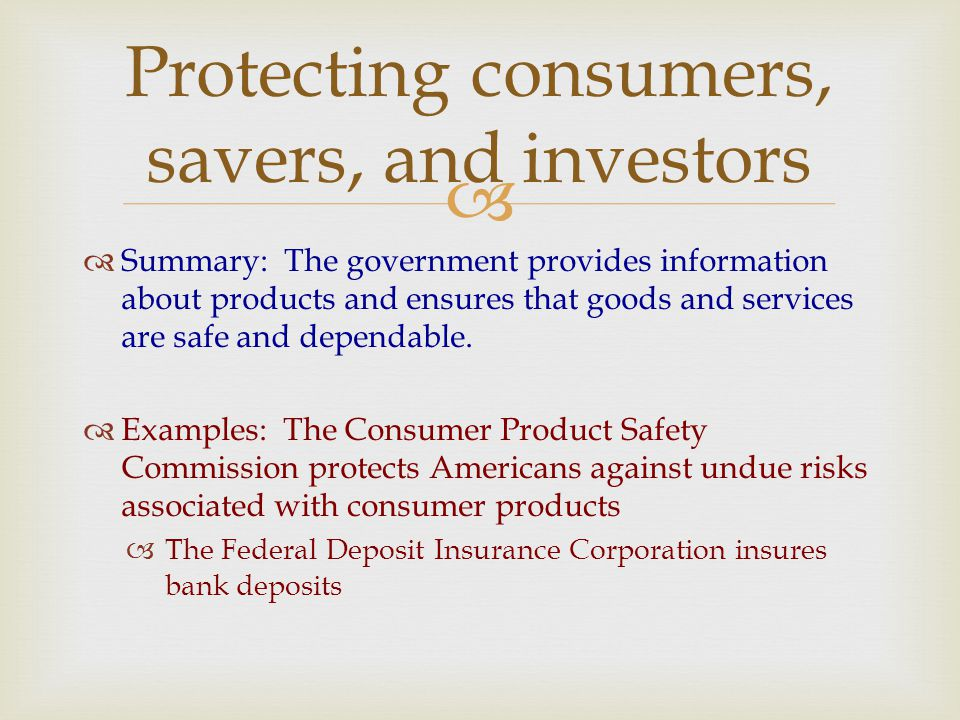   Summary: The government provides information about products and ensures that goods and services are safe and dependable.