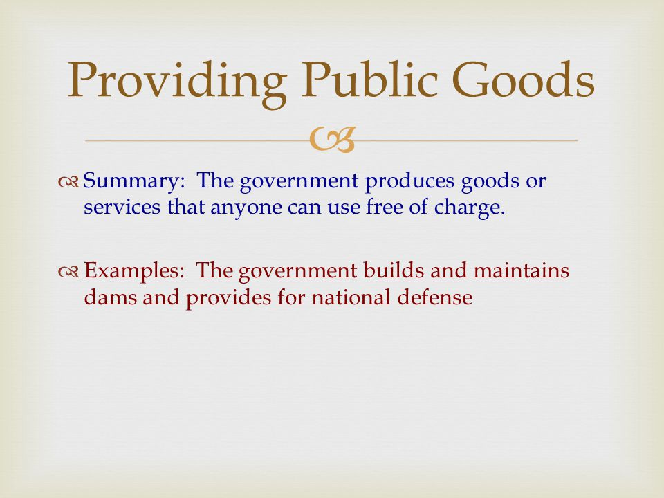   Summary: The government produces goods or services that anyone can use free of charge.