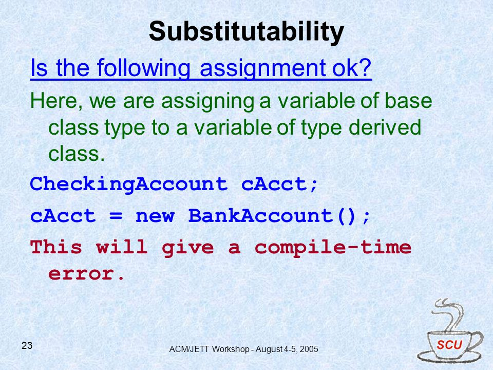 ACM/JETT Workshop - August 4-5, Substitutability Is the following assignment ok.