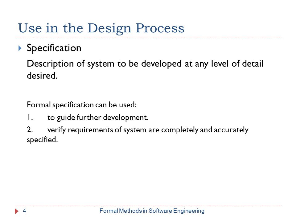 Use in the Design Process  Specification Description of system to be developed at any level of detail desired.