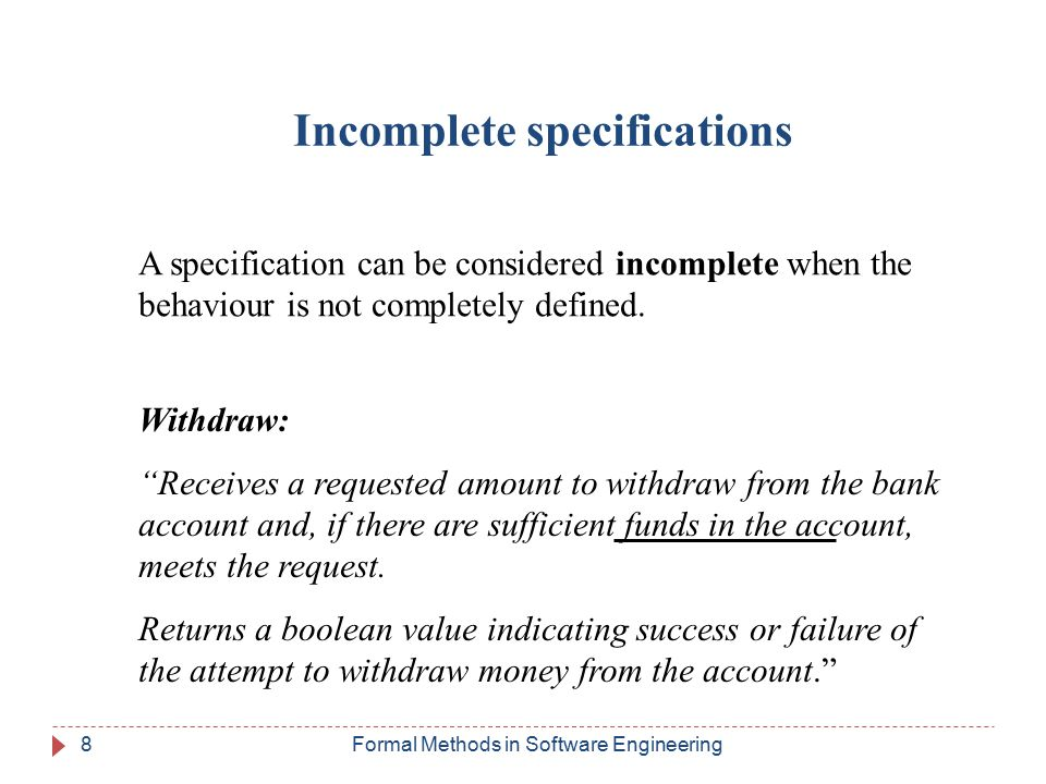 Incomplete specifications A specification can be considered incomplete when the behaviour is not completely defined.