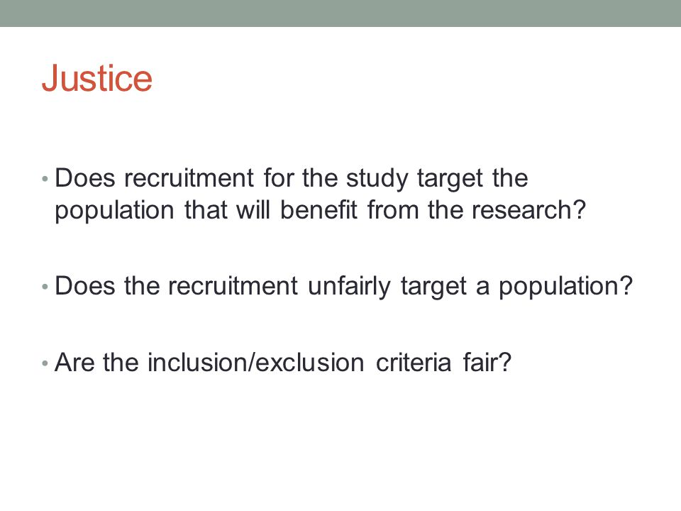 Justice Does recruitment for the study target the population that will benefit from the research.