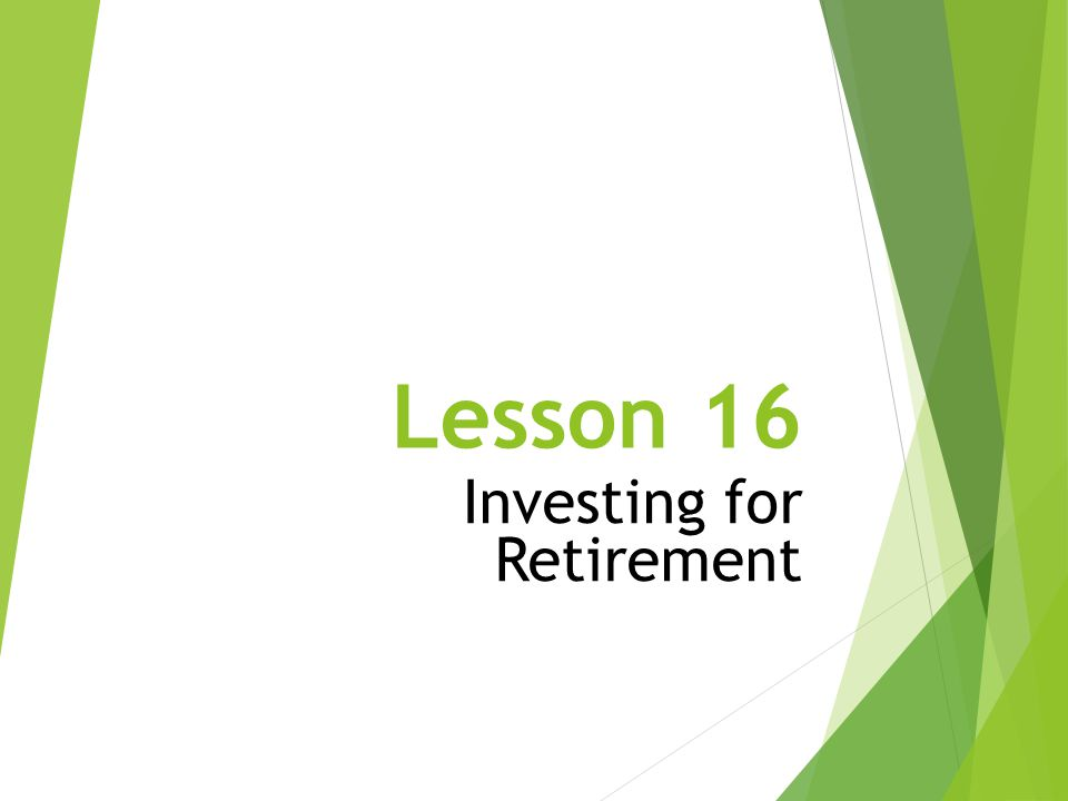 Lesson 16 Investing for Retirement