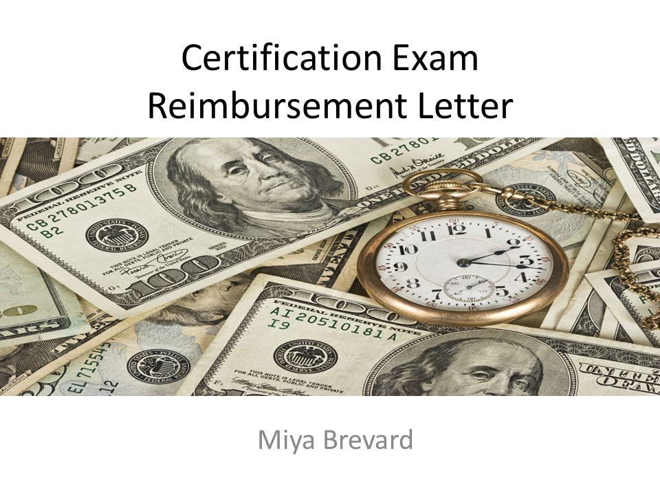 Certification Exam Reimbursement Letter Miya Brevard Ppt Download