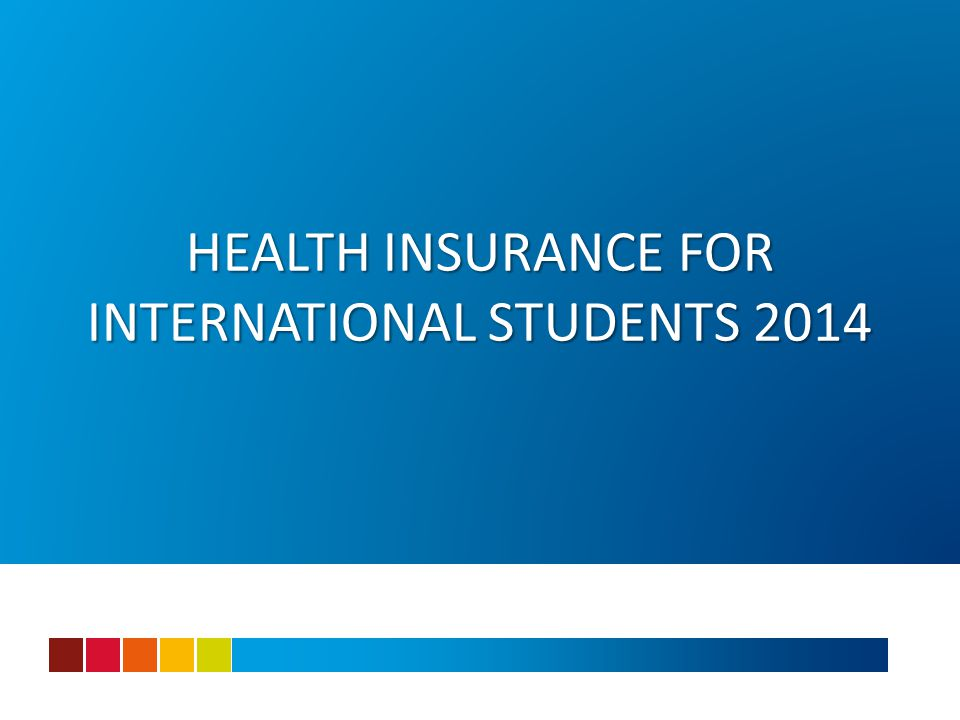 HEALTH INSURANCE FOR INTERNATIONAL STUDENTS 2014