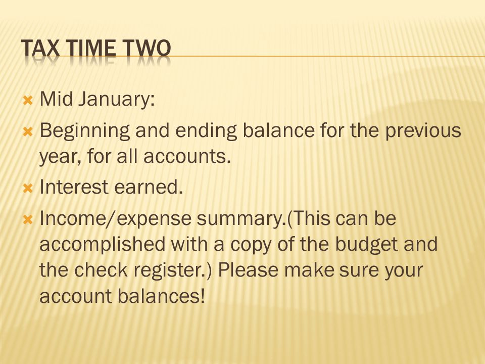  Mid January:  Beginning and ending balance for the previous year, for all accounts.