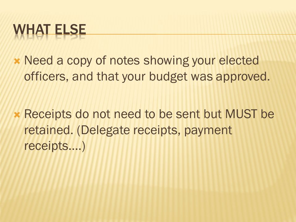  Need a copy of notes showing your elected officers, and that your budget was approved.