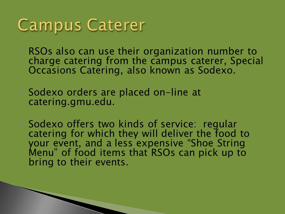  RSOs also can use their organization number to charge catering from the campus caterer, Special Occasions Catering, also known as Sodexo.
