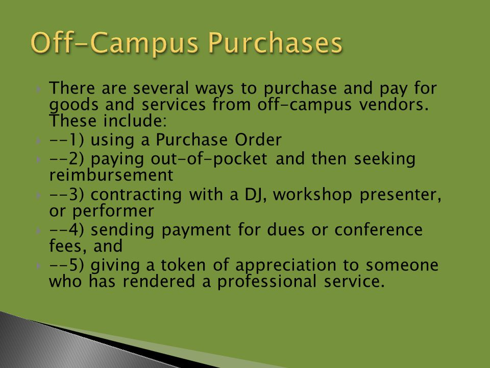  There are several ways to purchase and pay for goods and services from off-campus vendors.
