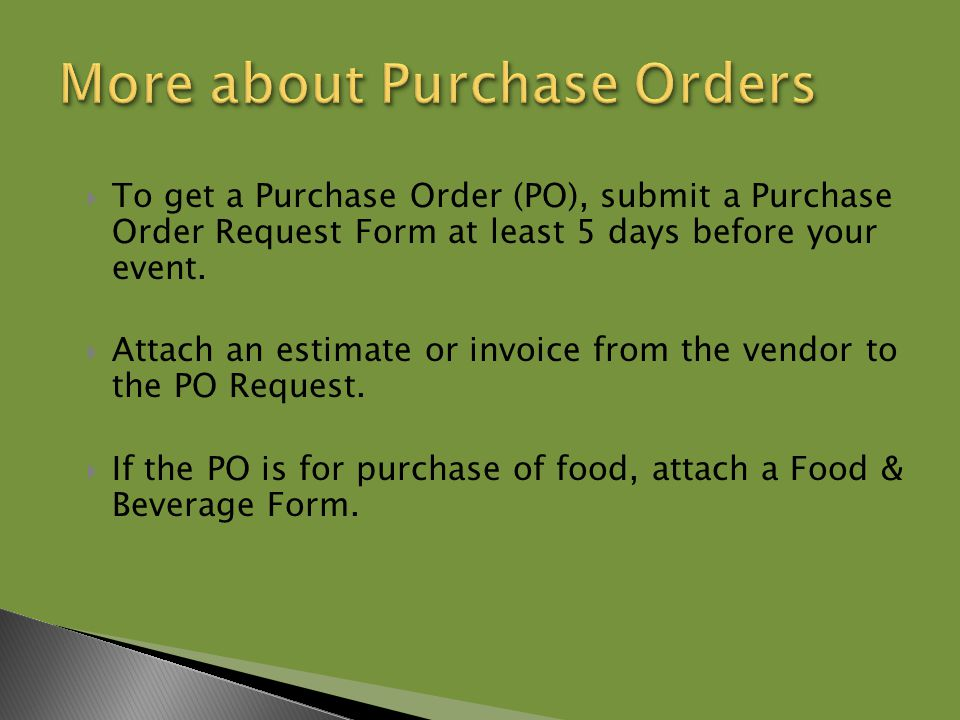  To get a Purchase Order (PO), submit a Purchase Order Request Form at least 5 days before your event.