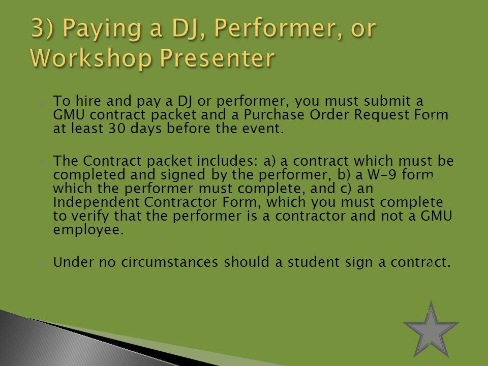  To hire and pay a DJ or performer, you must submit a GMU contract packet and a Purchase Order Request Form at least 30 days before the event.