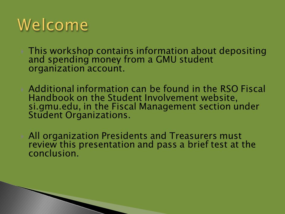  This workshop contains information about depositing and spending money from a GMU student organization account.