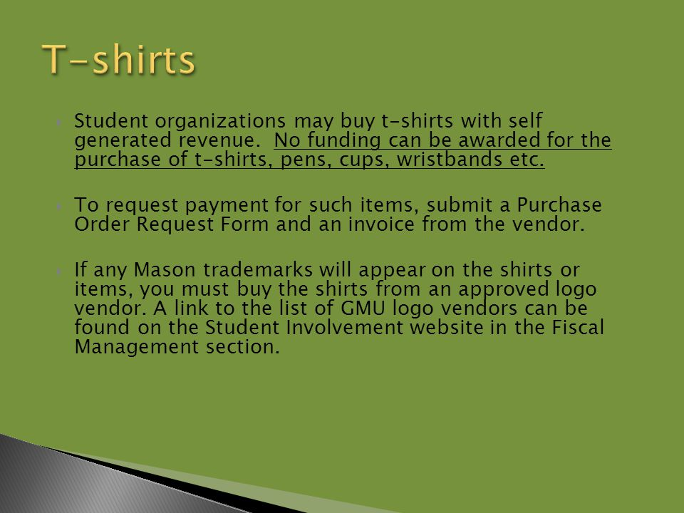  Student organizations may buy t-shirts with self generated revenue.