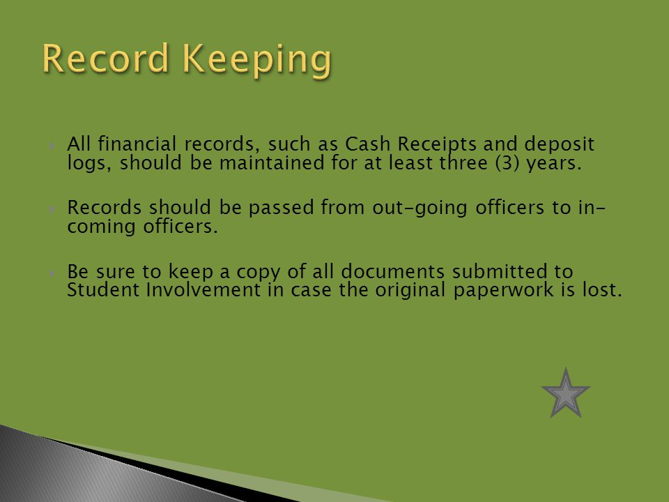  All financial records, such as Cash Receipts and deposit logs, should be maintained for at least three (3) years.
