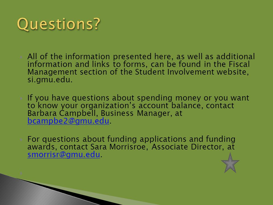  All of the information presented here, as well as additional information and links to forms, can be found in the Fiscal Management section of the Student Involvement website, si.gmu.edu.