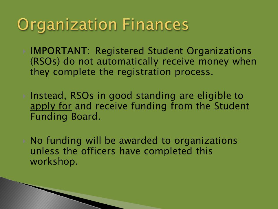  IMPORTANT: Registered Student Organizations (RSOs) do not automatically receive money when they complete the registration process.