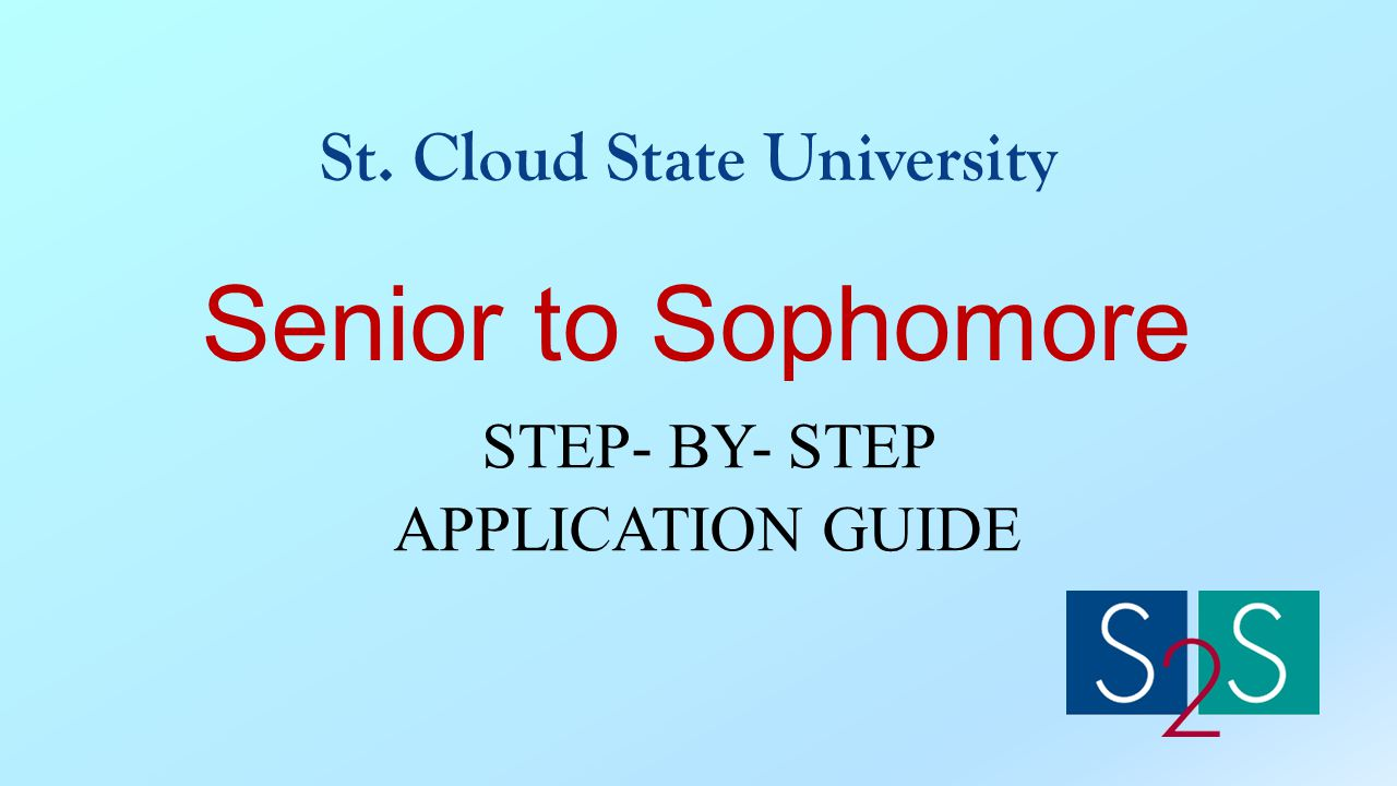 Senior to Sophomore STEP- BY- STEP APPLICATION GUIDE St. Cloud State University