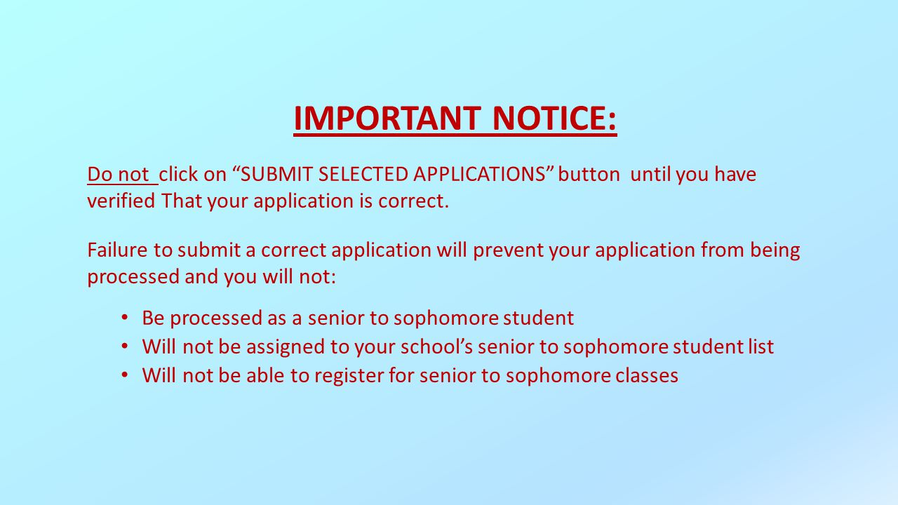 IMPORTANT NOTICE: Do not click on SUBMIT SELECTED APPLICATIONS button until you have verified That your application is correct.