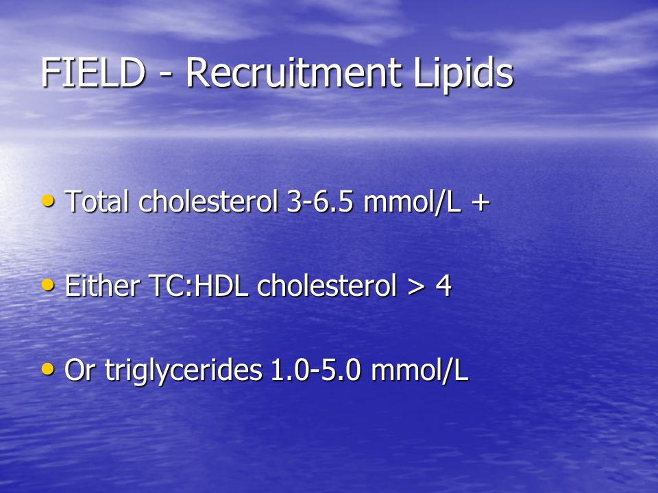 FIELD - Recruitment Lipids Total cholesterol mmol/L + Total cholesterol mmol/L + Either TC:HDL cholesterol > 4 Either TC:HDL cholesterol > 4 Or triglycerides mmol/L Or triglycerides mmol/L