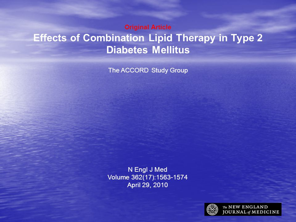 Original Article Effects of Combination Lipid Therapy in Type 2 Diabetes Mellitus The ACCORD Study Group N Engl J Med Volume 362(17): April 29, 2010