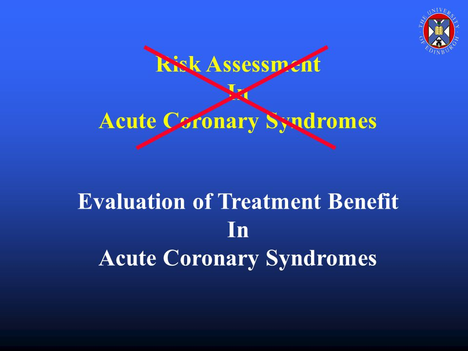 Risk Assessment In Acute Coronary Syndromes Evaluation of Treatment Benefit In Acute Coronary Syndromes