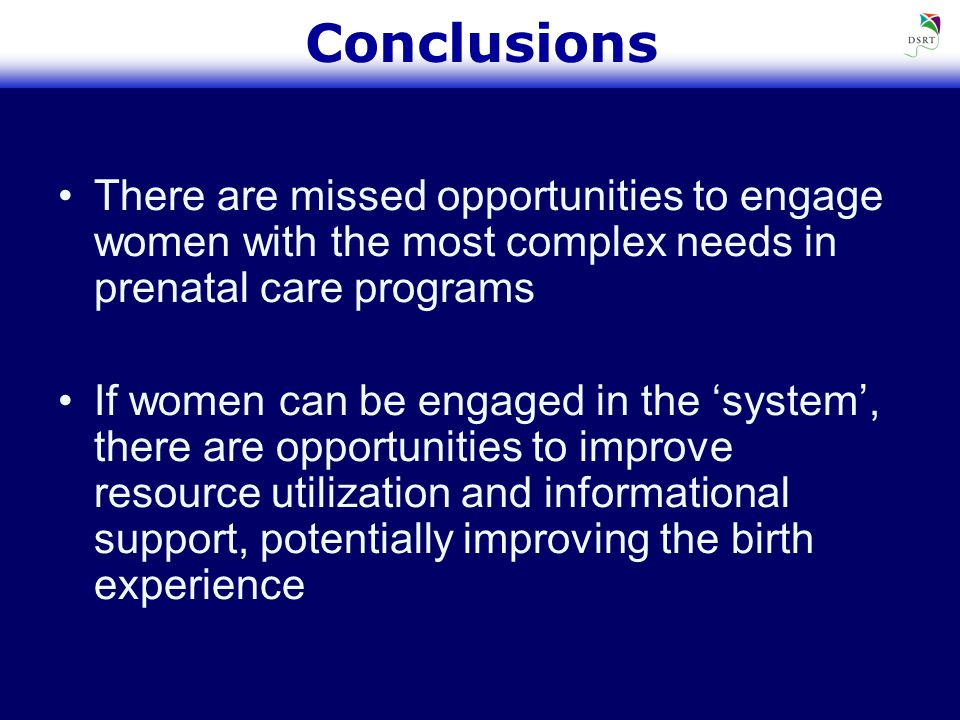 Conclusions There are missed opportunities to engage women with the most complex needs in prenatal care programs If women can be engaged in the 'system', there are opportunities to improve resource utilization and informational support, potentially improving the birth experience