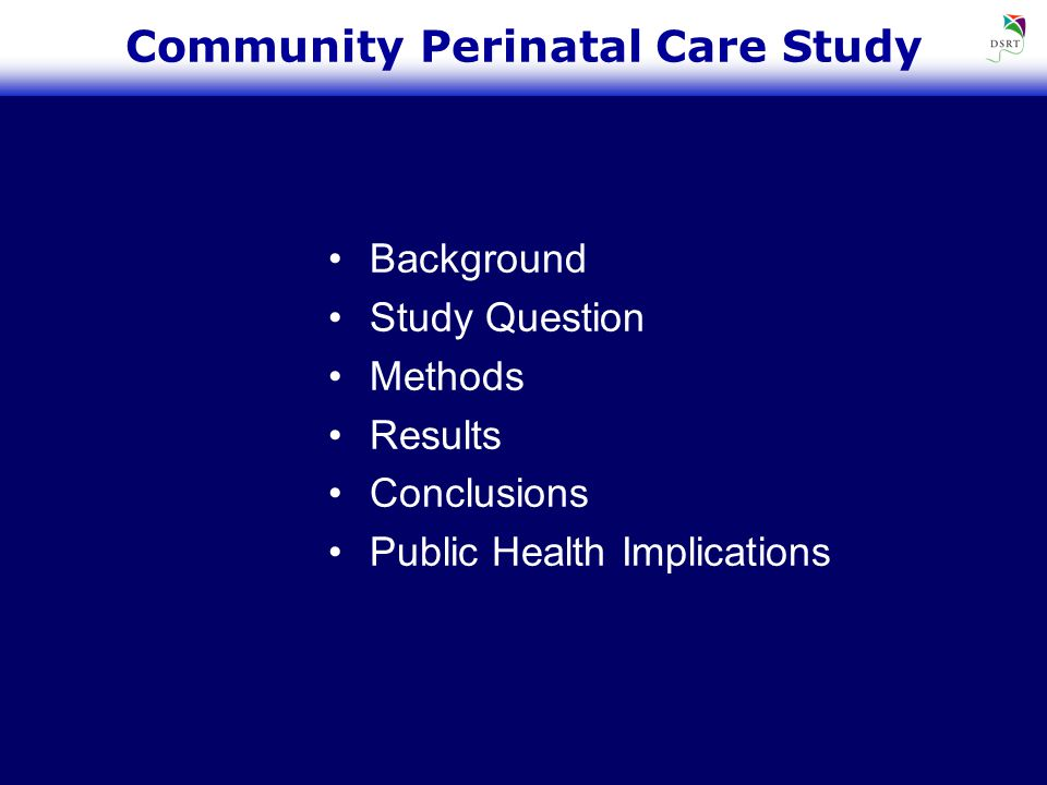 Background Study Question Methods Results Conclusions Public Health Implications Community Perinatal Care Study