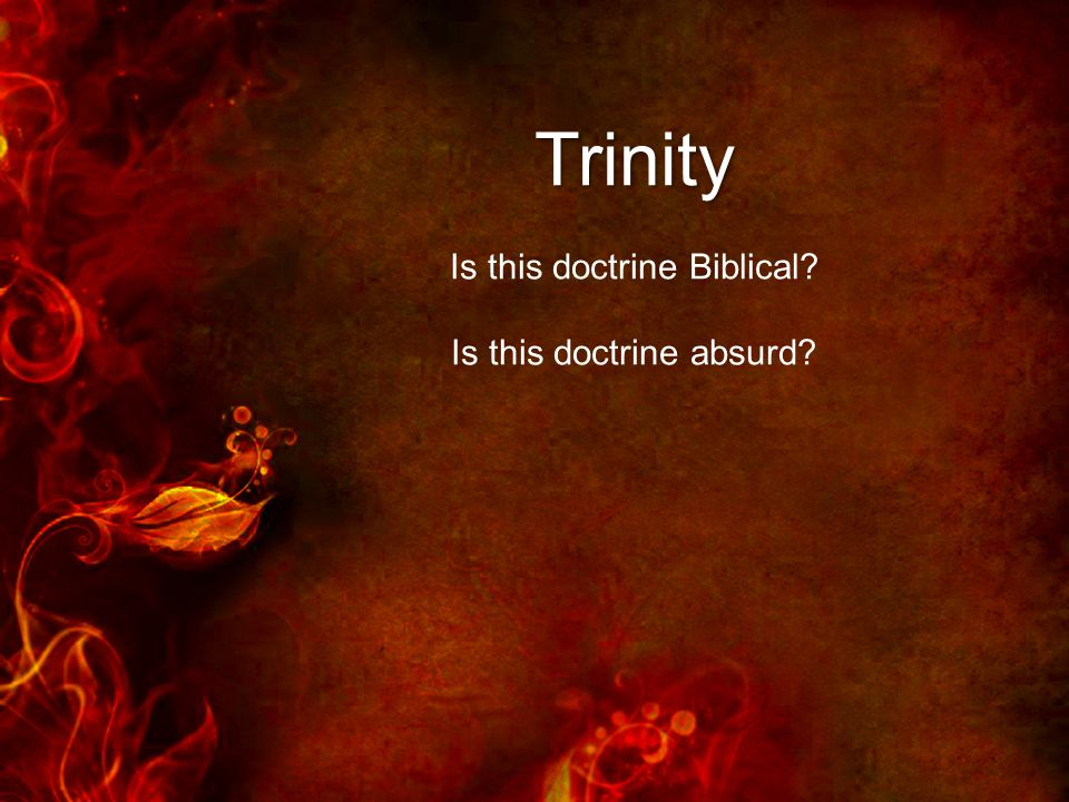 Trinity Is this doctrine absurd