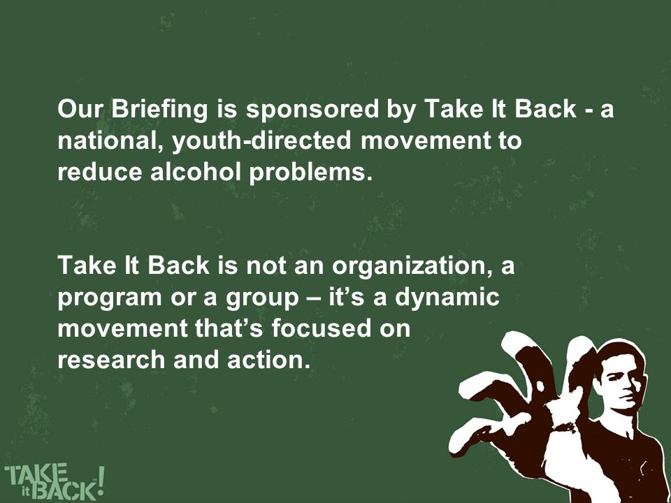 Our Briefing is sponsored by Take It Back - a national, youth-directed movement to reduce alcohol problems.