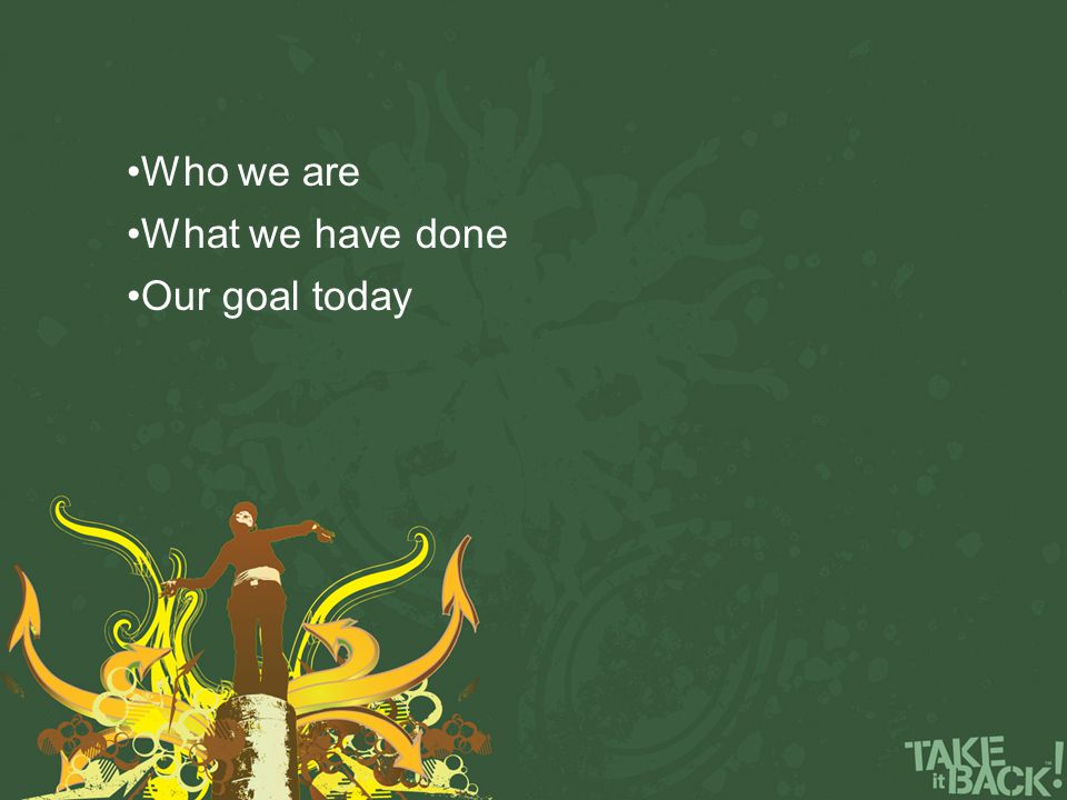 Who we are What we have done Our goal today