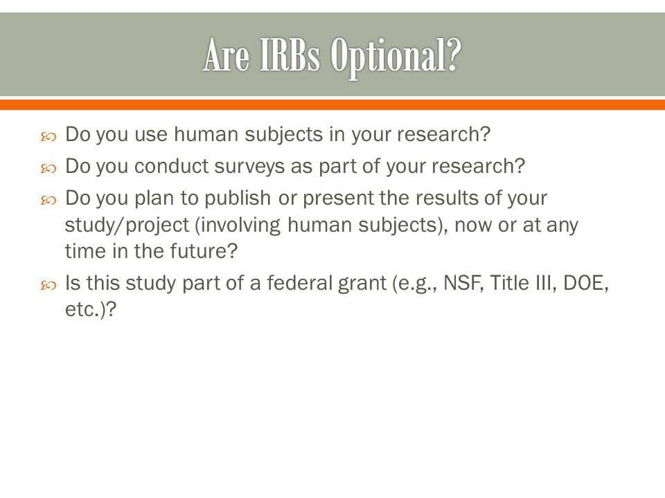  Do you use human subjects in your research.  Do you conduct surveys as part of your research.