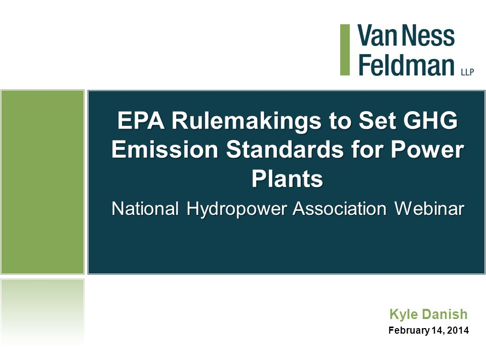 EPA Rulemakings to Set GHG Emission Standards for Power Plants National Hydropower Association Webinar Kyle Danish February 14, 2014