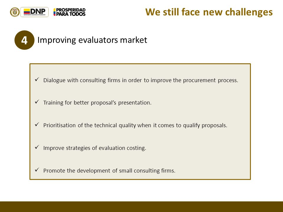 4 Improving evaluators market Dialogue with consulting firms in order to improve the procurement process.