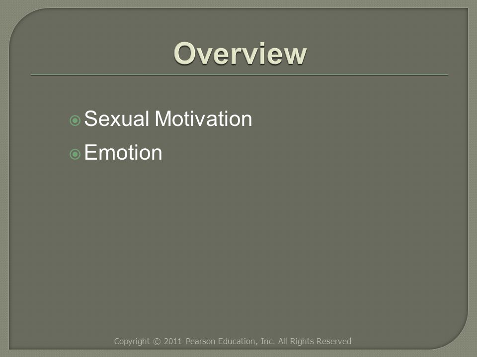  Sexual Motivation  Emotion Copyright © 2011 Pearson Education, Inc. All Rights Reserved