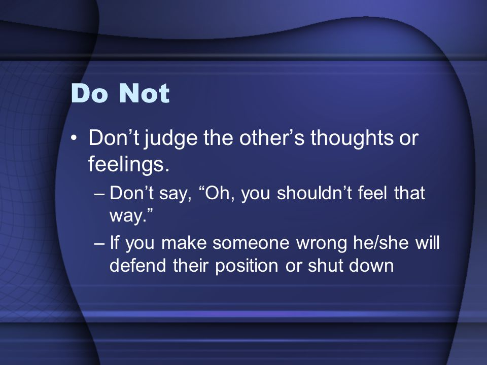 Do Not Don't judge the other's thoughts or feelings.